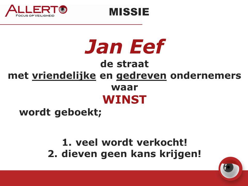 MISSIE Jan Eef de straat met vriendelijke en gedreven ondernemers waar WINST wordt geboekt; 1.veel wordt verkocht! 2.dieven geen kans krijgen!