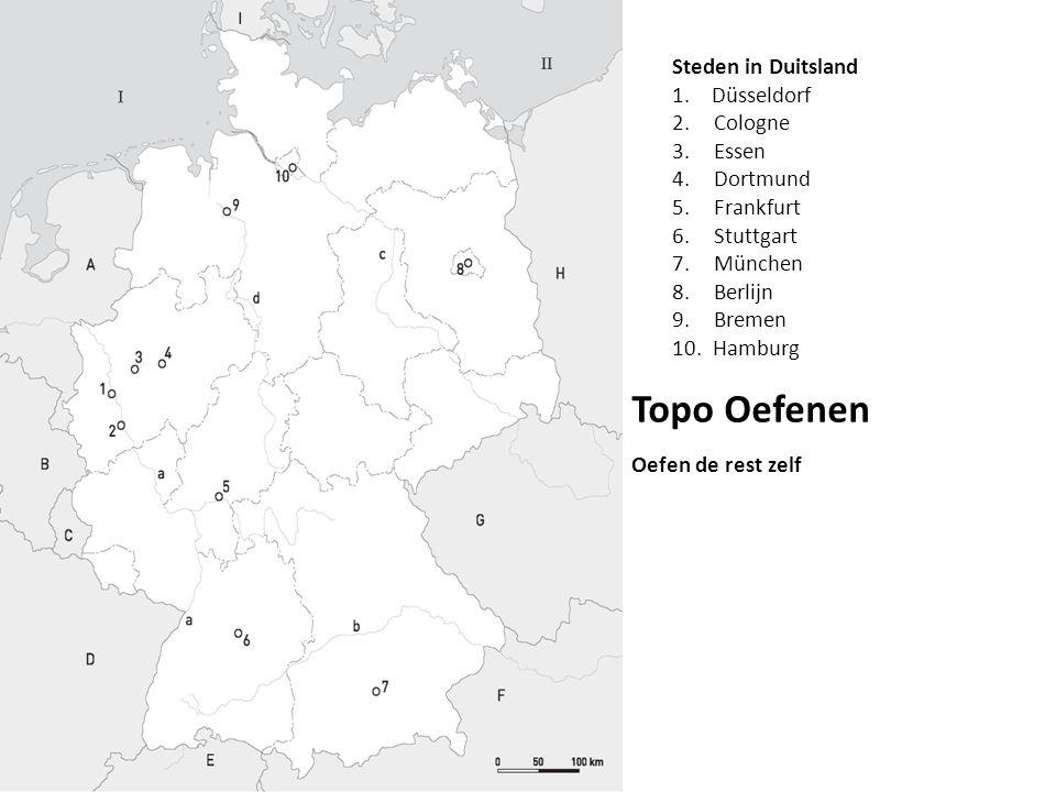 Steden in Duitsland 1.Düsseldorf 2. Cologne 3. Essen 4. Dortmund 5. Frankfurt 6. Stuttgart 7. München 8. Berlijn 9. Bremen 10. Hamburg Topo Oefenen Oe