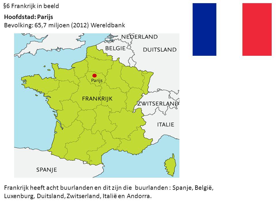 §6 Frankrijk in beeld Hoofdstad: Parijs Bevolking: 65,7 miljoen (2012) Wereldbank Frankrijk heeft acht buurlanden en dit zijn die buurlanden : Spanje,