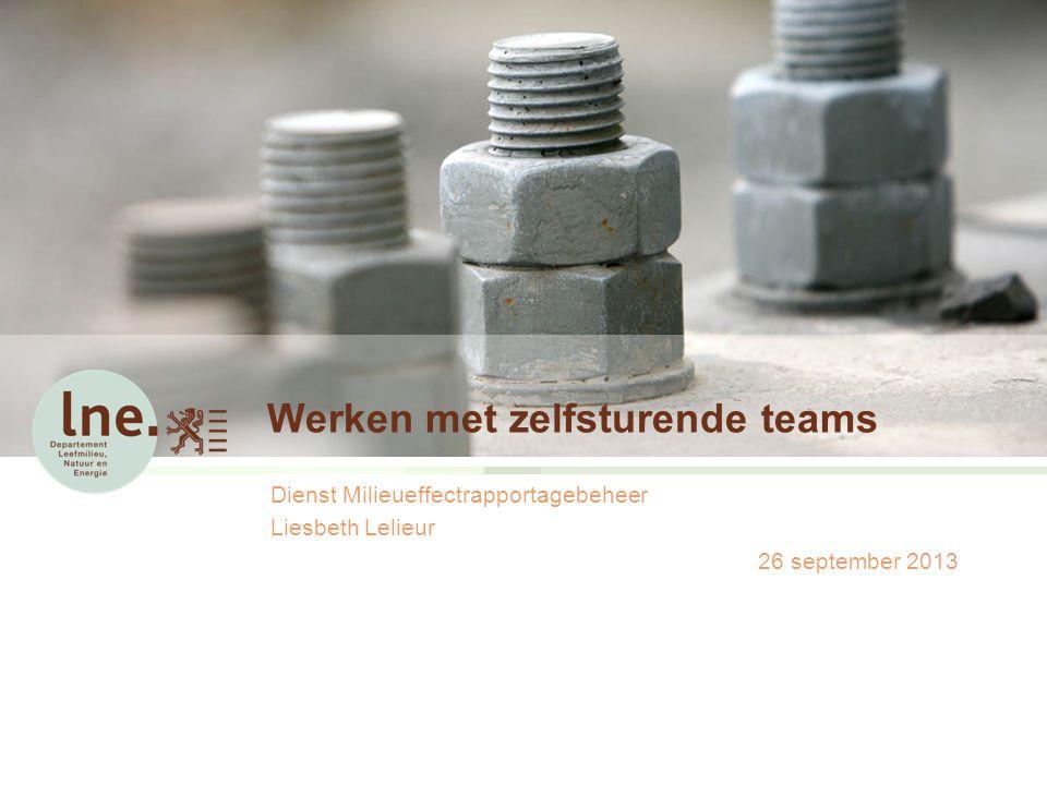 Werken met zelfsturende teams Dienst Milieueffectrapportagebeheer Liesbeth Lelieur 26 september 2013