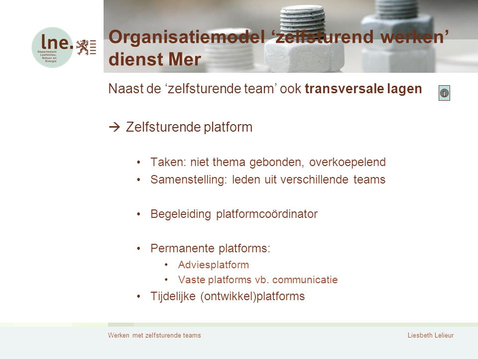 Werken met zelfsturende teamsLiesbeth Lelieur Organisatiemodel 'zelfsturend werken' dienst Mer Naast de 'zelfsturende team' ook transversale lagen  Z