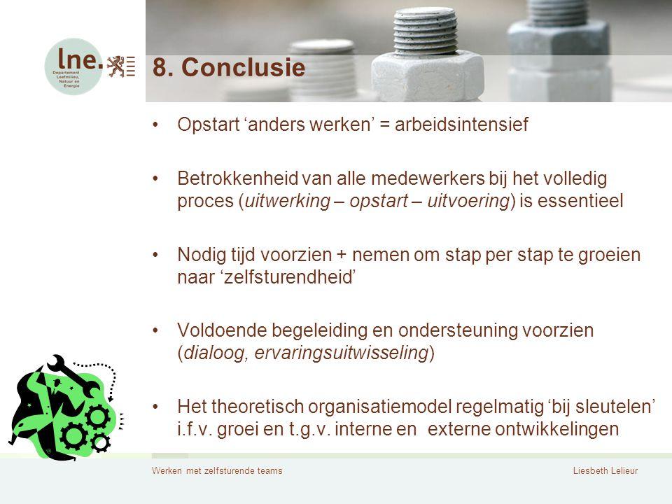Werken met zelfsturende teamsLiesbeth Lelieur 8. Conclusie •Opstart 'anders werken' = arbeidsintensief •Betrokkenheid van alle medewerkers bij het vol