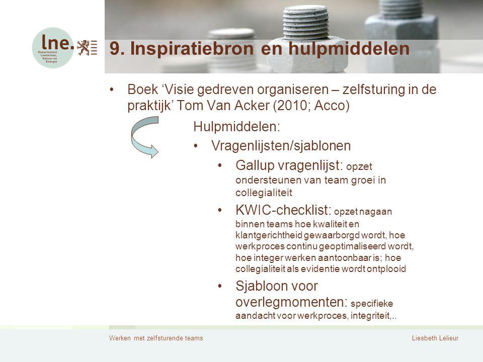 Werken met zelfsturende teamsLiesbeth Lelieur 9. Inspiratiebron en hulpmiddelen •Boek 'Visie gedreven organiseren – zelfsturing in de praktijk' Tom Va