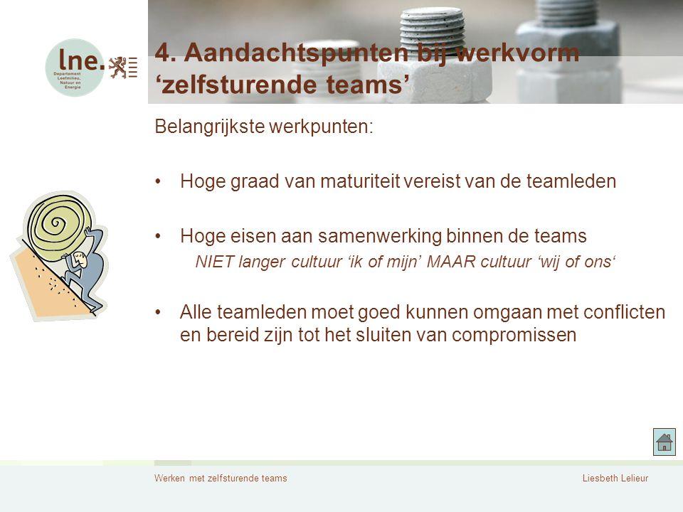 Werken met zelfsturende teamsLiesbeth Lelieur 4. Aandachtspunten bij werkvorm 'zelfsturende teams' Belangrijkste werkpunten: •Hoge graad van maturitei