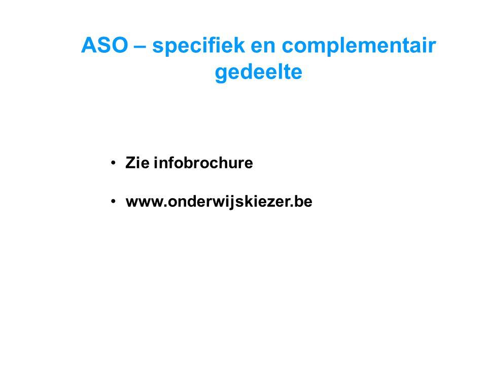 ASO – specifiek en complementair gedeelte •Zie infobrochure •www.onderwijskiezer.be