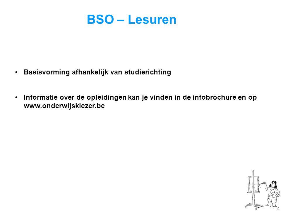 BSO – Lesuren •Basisvorming afhankelijk van studierichting •Informatie over de opleidingen kan je vinden in de infobrochure en op www.onderwijskiezer.be