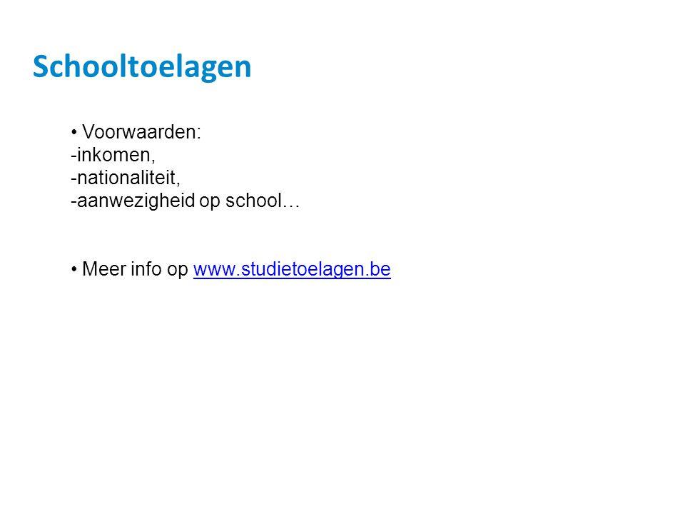 Schooltoelagen • Voorwaarden: -inkomen, -nationaliteit, -aanwezigheid op school… • Meer info op www.studietoelagen.bewww.studietoelagen.be