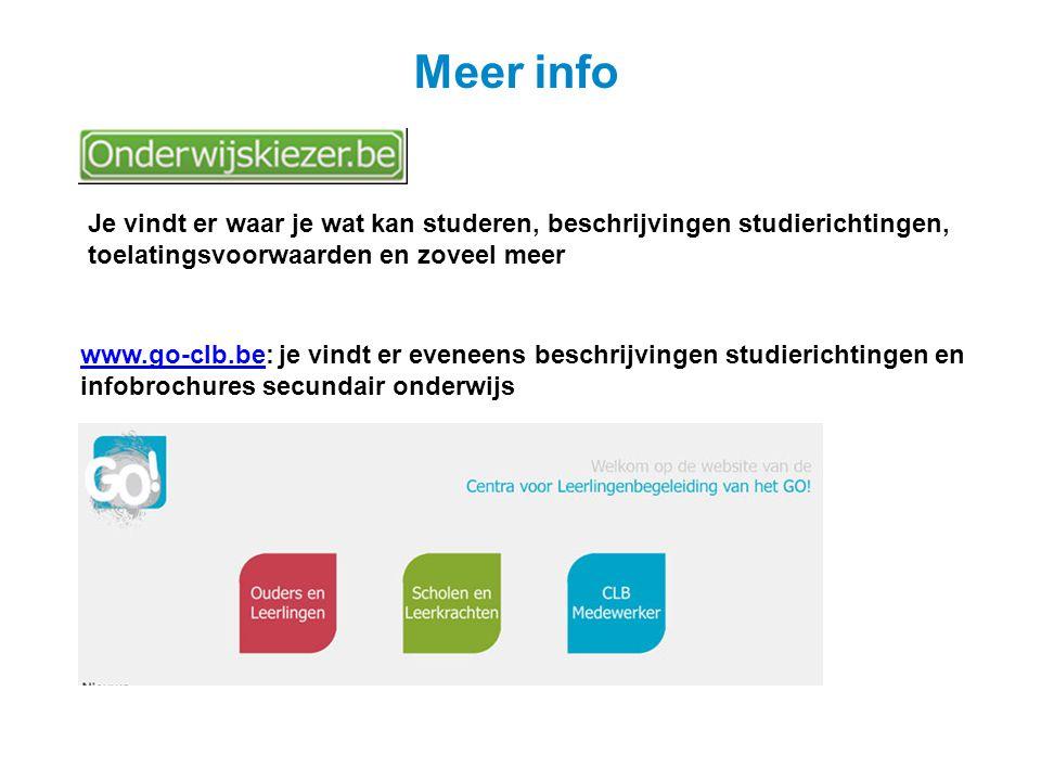 Meer info Je vindt er waar je wat kan studeren, beschrijvingen studierichtingen, toelatingsvoorwaarden en zoveel meer www.go-clb.bewww.go-clb.be: je v