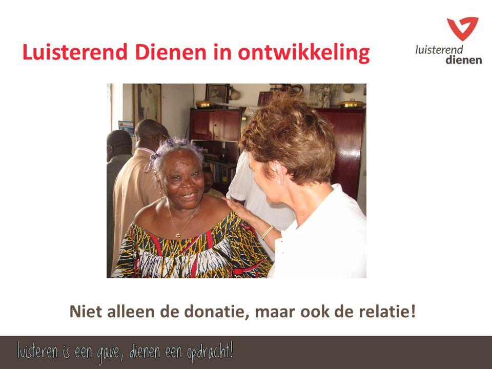 Luisterend Dienen in ontwikkeling Niet alleen de donatie, maar ook de relatie!