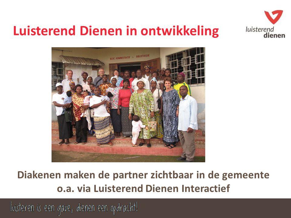 Luisterend Dienen in ontwikkeling Diakenen maken de partner zichtbaar in de gemeente o.a. via Luisterend Dienen Interactief