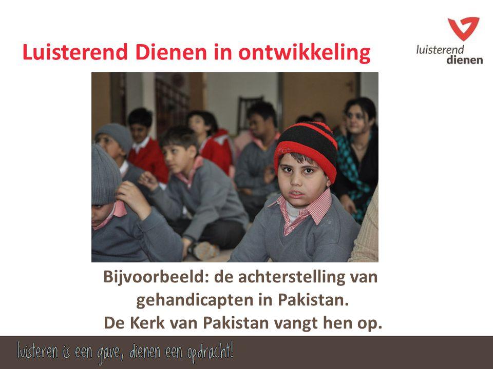 Luisterend Dienen in ontwikkeling Bijvoorbeeld: de achterstelling van gehandicapten in Pakistan. De Kerk van Pakistan vangt hen op.