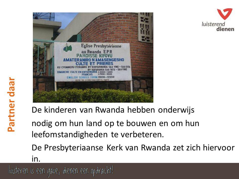 Partner daar De kinderen van Rwanda hebben onderwijs nodig om hun land op te bouwen en om hun leefomstandigheden te verbeteren.