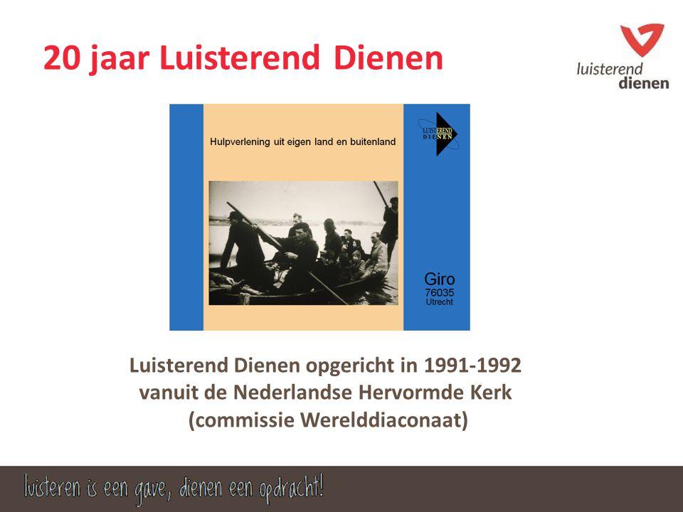 Luisterend Dienen opgericht in 1991-1992 vanuit de Nederlandse Hervormde Kerk (commissie Werelddiaconaat) 20 jaar Luisterend Dienen
