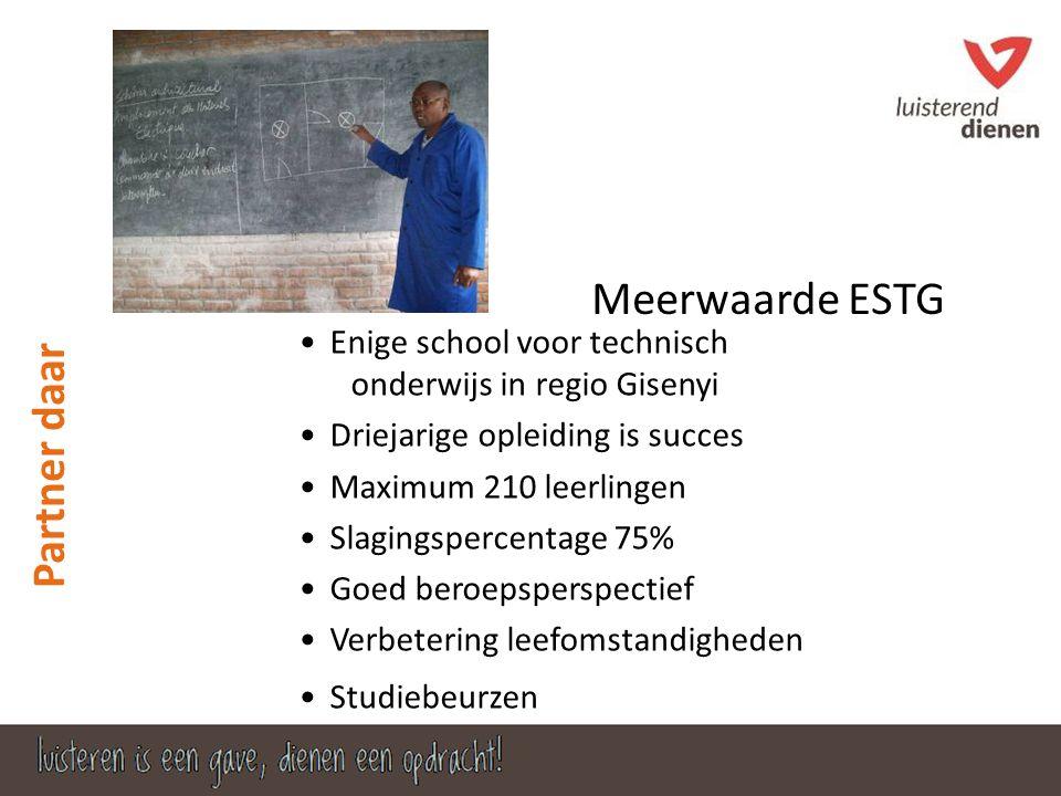 Meerwaarde ESTG •Enige school voor technisch onderwijs in regio Gisenyi •Driejarige opleiding is succes •Maximum 210 leerlingen •Slagingspercentage 75