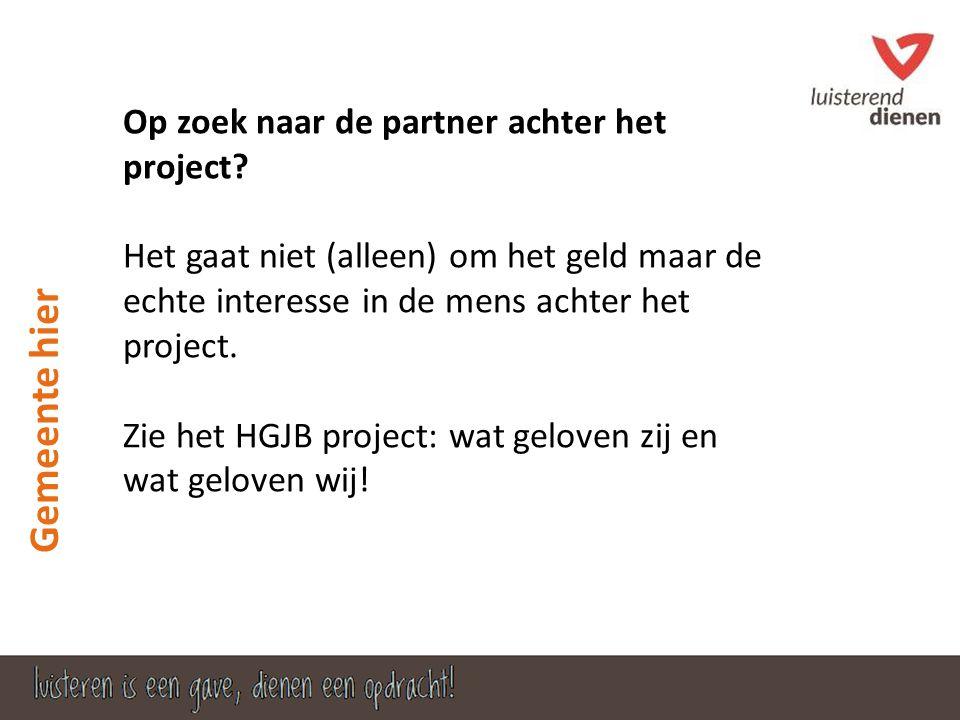 Gemeente hier Op zoek naar de partner achter het project? Het gaat niet (alleen) om het geld maar de echte interesse in de mens achter het project. Zi