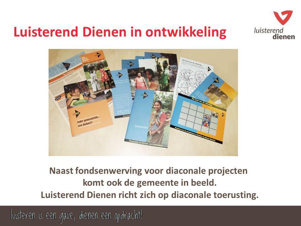 Luisterend Dienen in ontwikkeling Naast fondsenwerving voor diaconale projecten komt ook de gemeente in beeld.