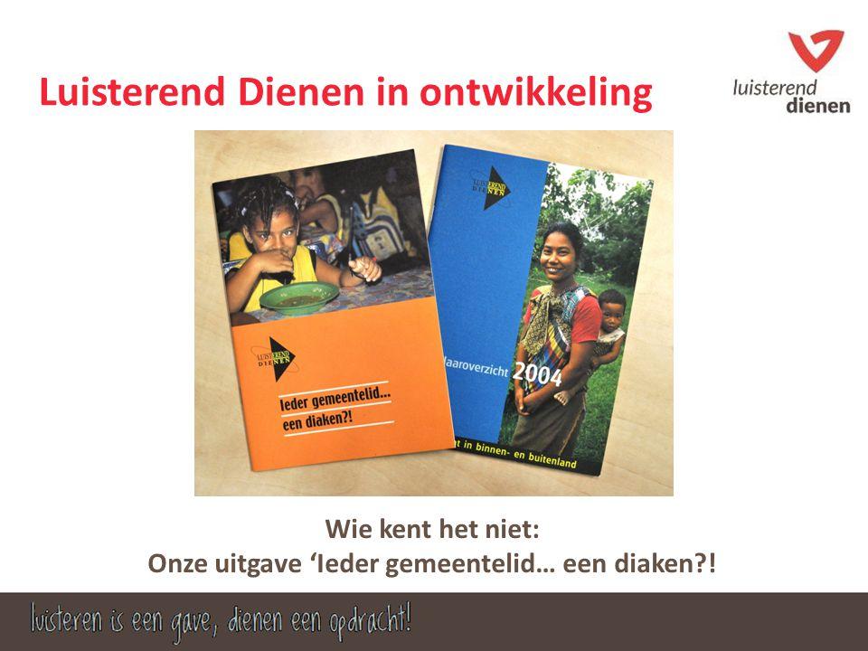 Luisterend Dienen in ontwikkeling Wie kent het niet: Onze uitgave 'Ieder gemeentelid… een diaken?!
