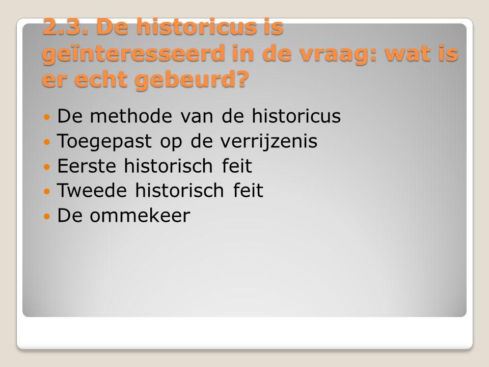 2.3.De historicus is geïnteresseerd in de vraag: wat is er echt gebeurd.
