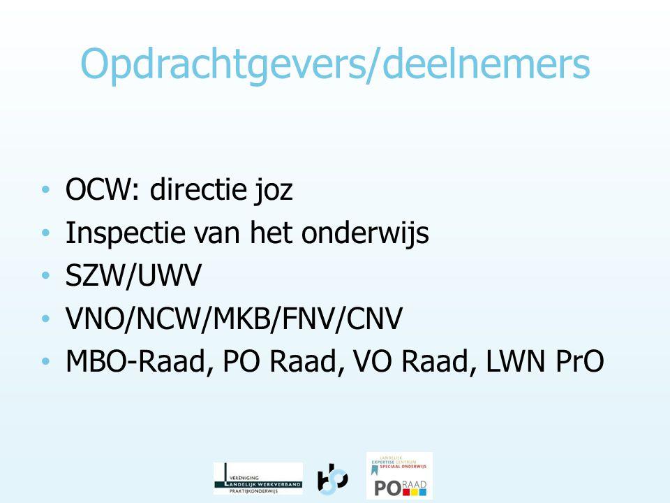 Opdrachtgevers/deelnemers • OCW: directie joz • Inspectie van het onderwijs • SZW/UWV • VNO/NCW/MKB/FNV/CNV • MBO-Raad, PO Raad, VO Raad, LWN PrO