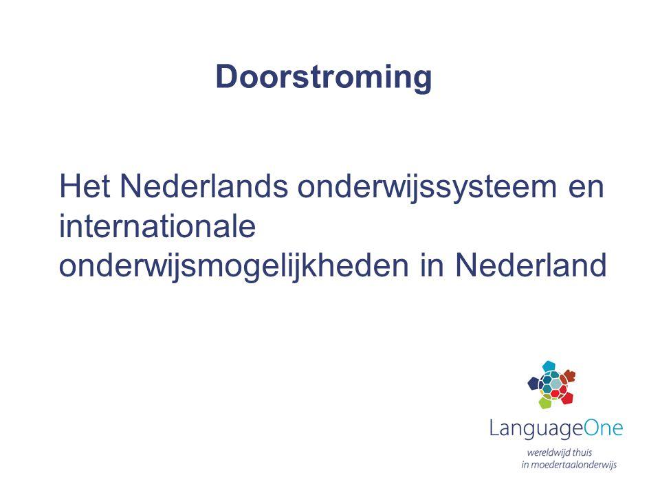 Voor doorstroming zijn er 2 opties 1.Het Nederlands onderwijs 2.Het Internationaal Onderwijs