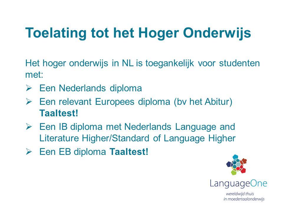 Toelating tot het Hoger Onderwijs Het hoger onderwijs in NL is toegankelijk voor studenten met:  Een Nederlands diploma  Een relevant Europees diplo