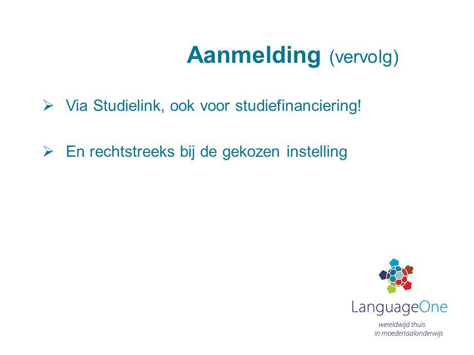 Aanmelding (vervolg)  Via Studielink, ook voor studiefinanciering!  En rechtstreeks bij de gekozen instelling
