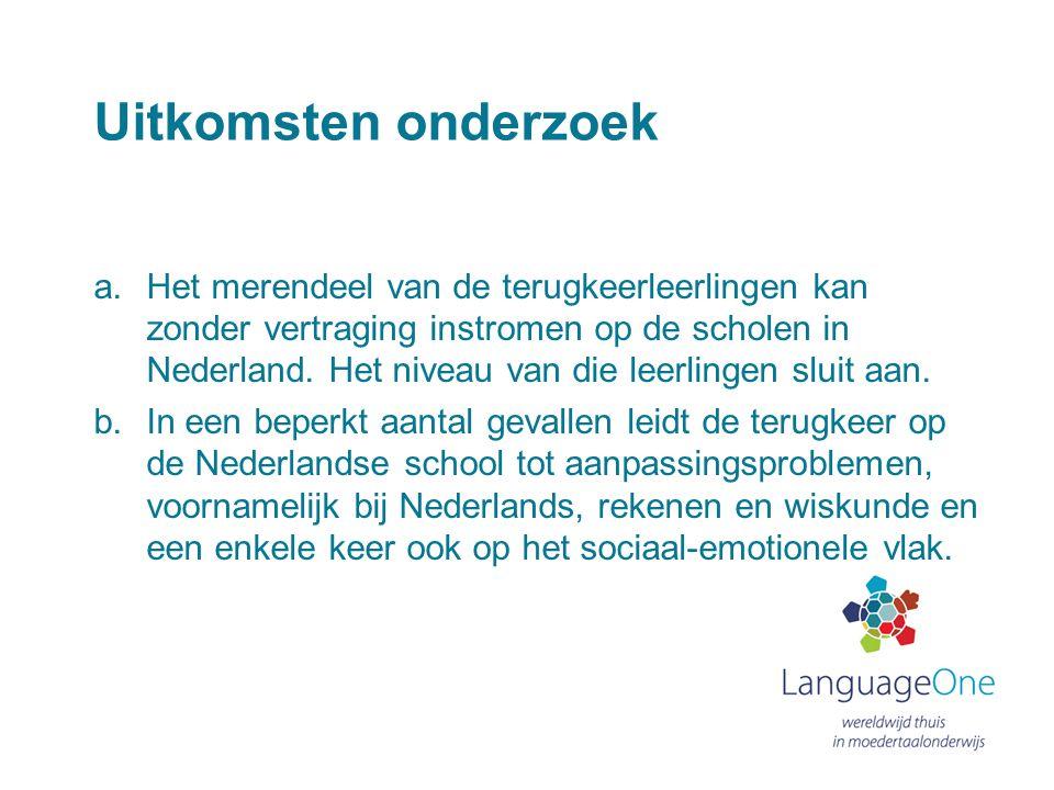 Uitkomsten onderzoek a.Het merendeel van de terugkeerleerlingen kan zonder vertraging instromen op de scholen in Nederland. Het niveau van die leerlin