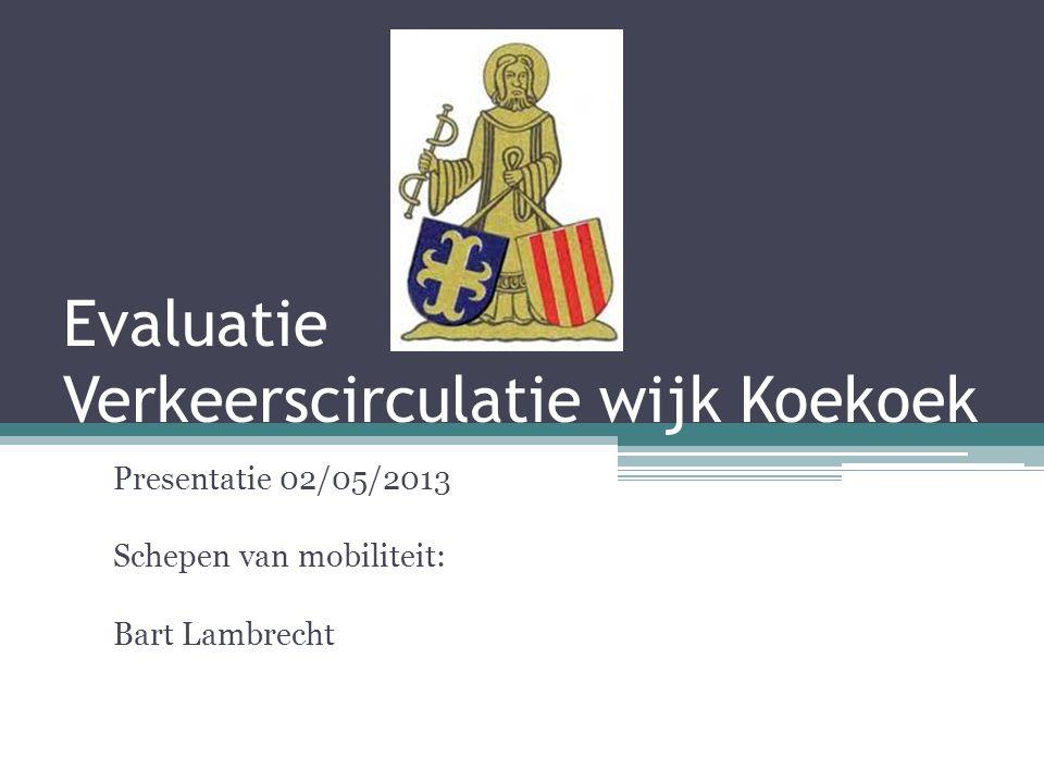 Evaluatie Verkeerscirculatie wijk Koekoek Presentatie 02/05/2013 Schepen van mobiliteit: Bart Lambrecht
