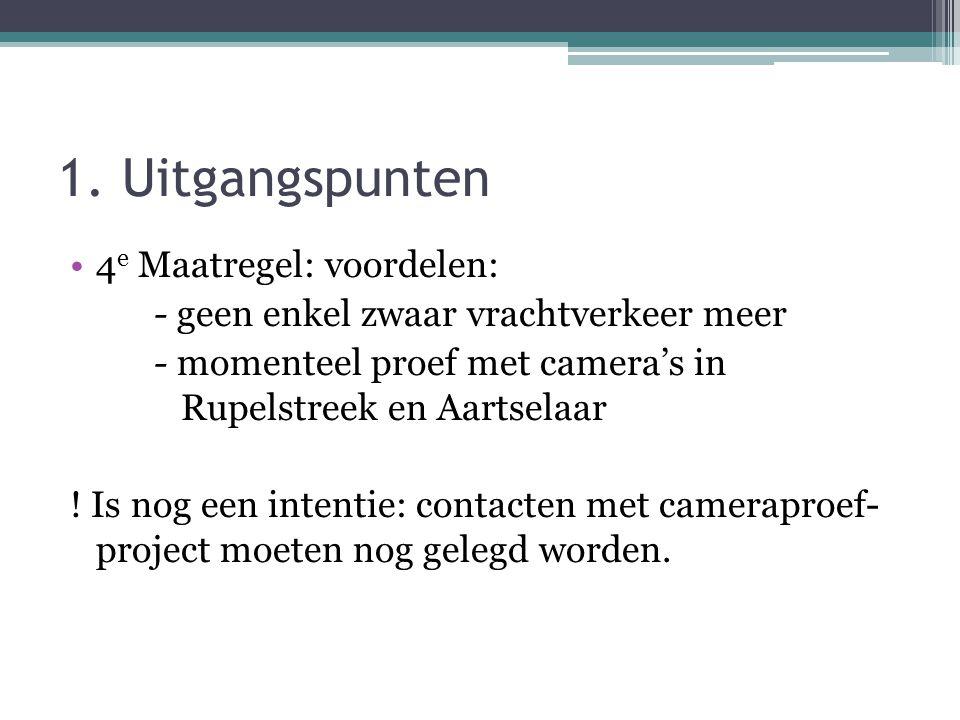 1. Uitgangspunten •4 e Maatregel: voordelen: - geen enkel zwaar vrachtverkeer meer - momenteel proef met camera's in Rupelstreek en Aartselaar ! Is no