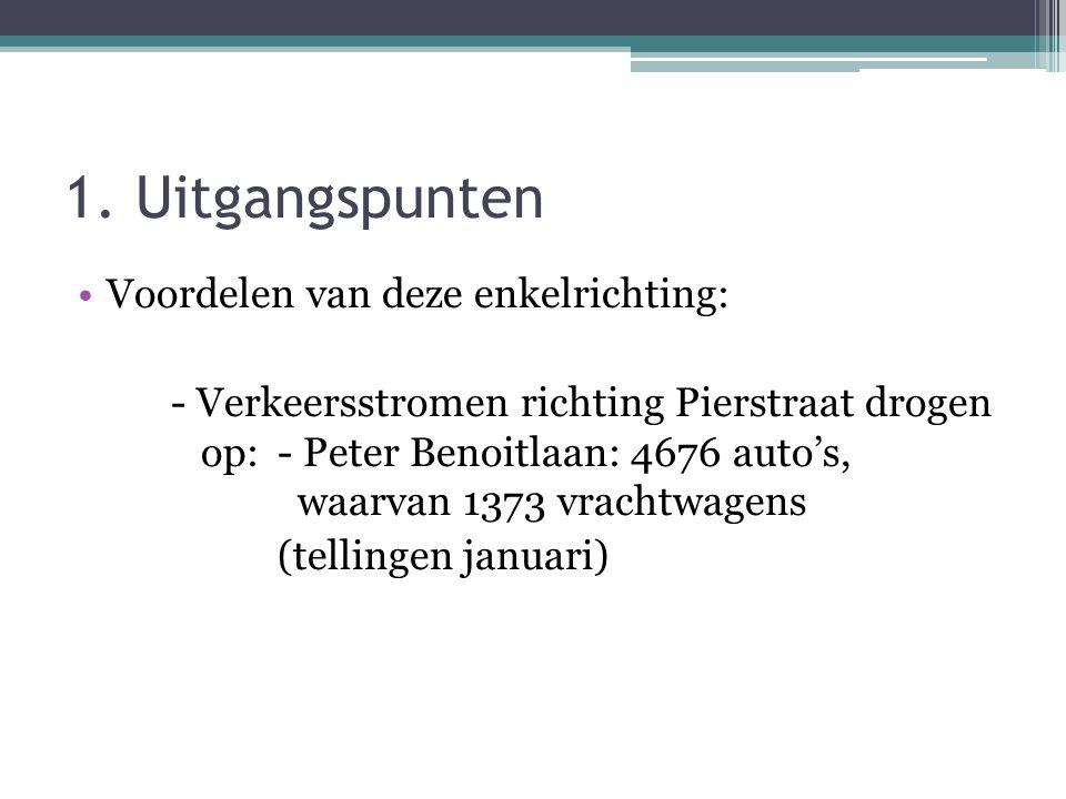 1. Uitgangspunten •Voordelen van deze enkelrichting: - Verkeersstromen richting Pierstraat drogen op: - Peter Benoitlaan: 4676 auto's, waarvan 1373 vr