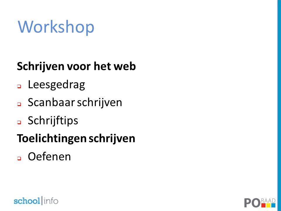 Workshop Schrijven voor het web  Leesgedrag  Scanbaar schrijven  Schrijftips Toelichtingen schrijven  Oefenen