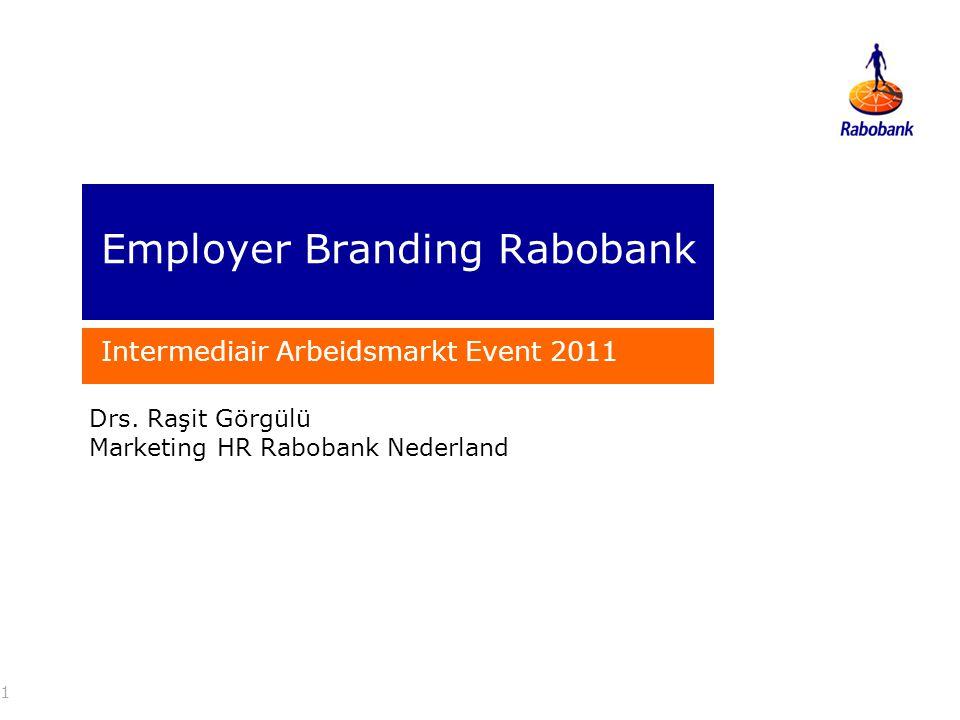 Employer Branding Rabobank Intermediair Arbeidsmarkt Event 2011 1 Drs. Raşit Görgülü Marketing HR Rabobank Nederland