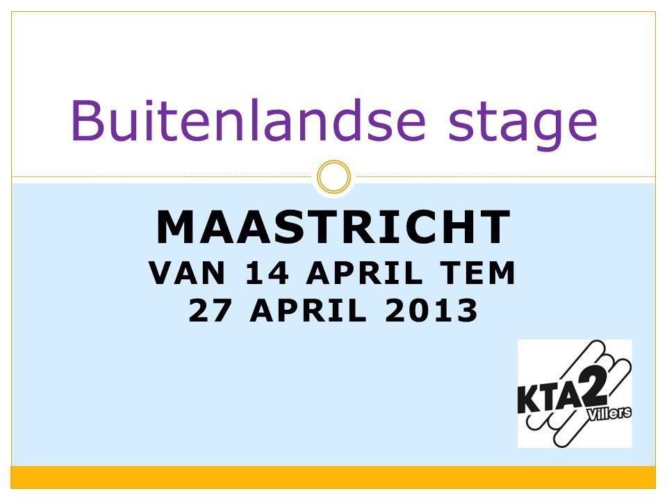 MAASTRICHT VAN 14 APRIL TEM 27 APRIL 2013 Buitenlandse stage