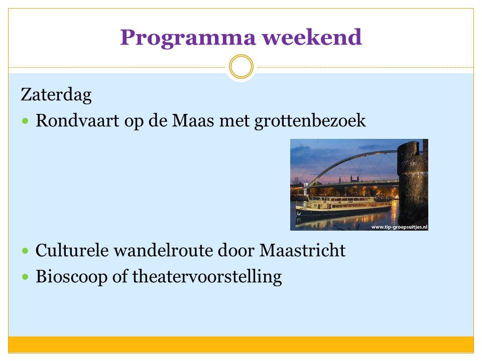 Programma weekend Zaterdag  Rondvaart op de Maas met grottenbezoek  Culturele wandelroute door Maastricht  Bioscoop of theatervoorstelling