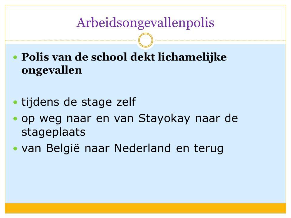 Arbeidsongevallenpolis  Polis van de school dekt lichamelijke ongevallen  tijdens de stage zelf  op weg naar en van Stayokay naar de stageplaats  van België naar Nederland en terug
