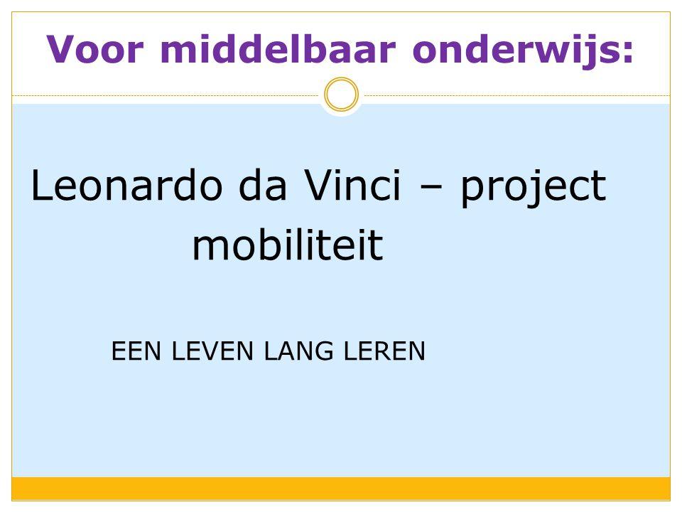 Voor middelbaar onderwijs: Leonardo da Vinci – project mobiliteit EEN LEVEN LANG LEREN