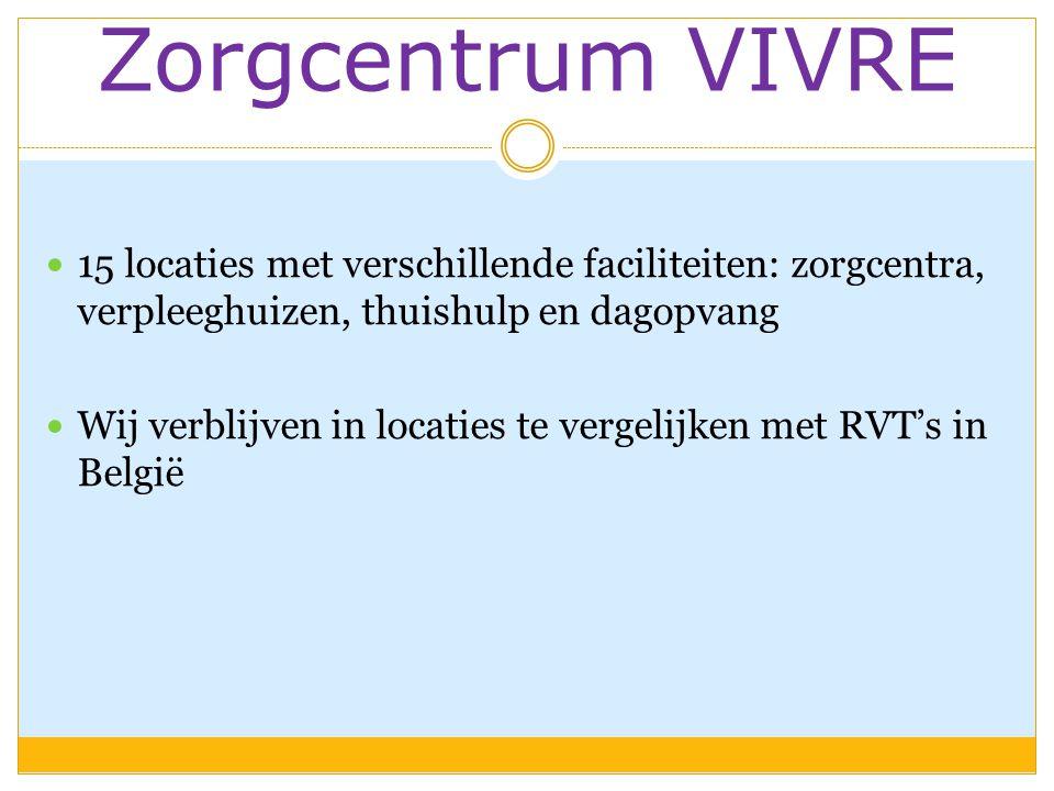 Zorgcentrum VIVRE  15 locaties met verschillende faciliteiten: zorgcentra, verpleeghuizen, thuishulp en dagopvang  Wij verblijven in locaties te vergelijken met RVT's in België