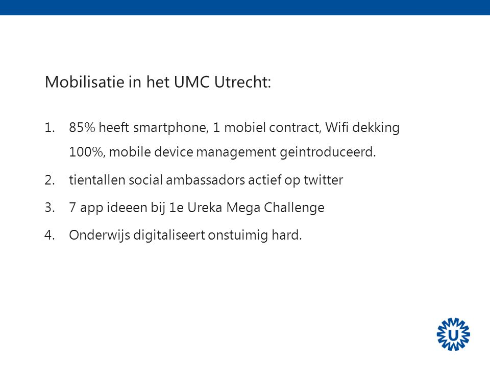 Workshop Innovatie en Apps in de zorg: Mobilisatie in het UMC Utrecht: 1.85% heeft smartphone, 1 mobiel contract, Wifi dekking 100%, mobile device man