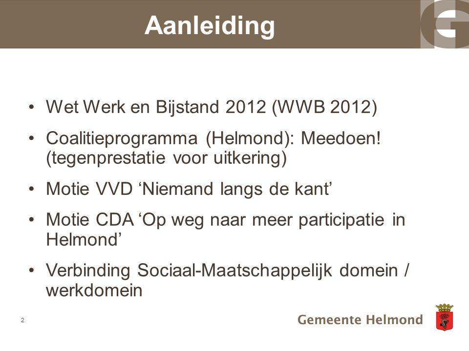 •Wet Werk en Bijstand 2012 (WWB 2012) •Coalitieprogramma (Helmond): Meedoen! (tegenprestatie voor uitkering) •Motie VVD 'Niemand langs de kant' •Motie