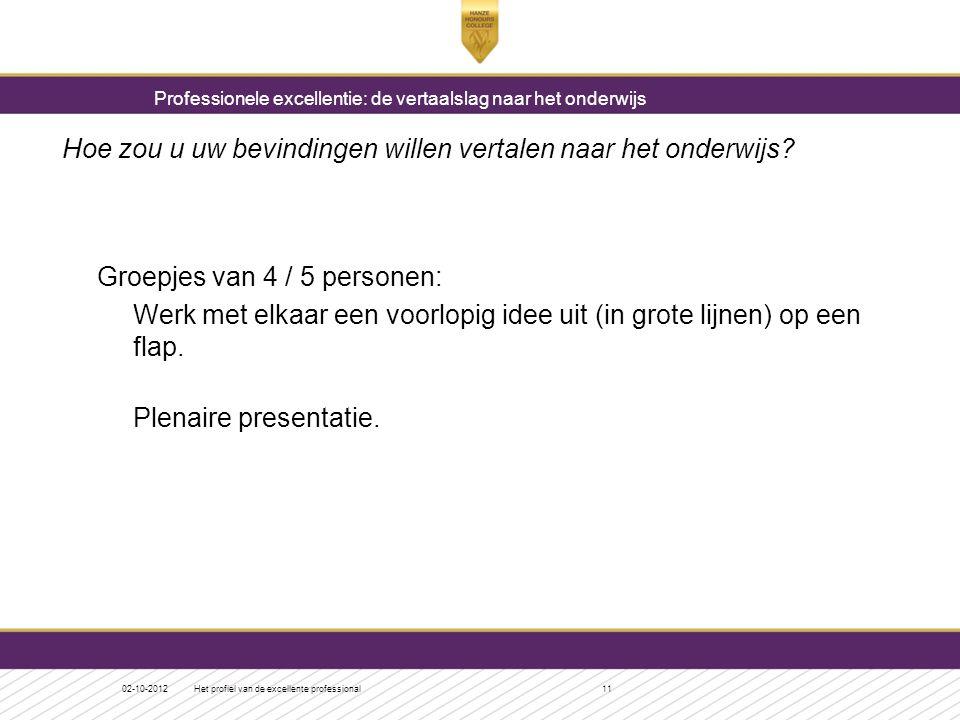 Hoe zou u uw bevindingen willen vertalen naar het onderwijs? Groepjes van 4 / 5 personen: Werk met elkaar een voorlopig idee uit (in grote lijnen) op
