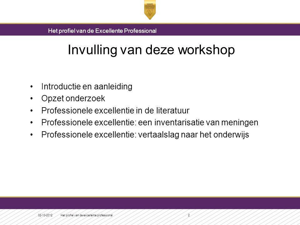 Invulling van deze workshop •Introductie en aanleiding •Opzet onderzoek •Professionele excellentie in de literatuur •Professionele excellentie: een in