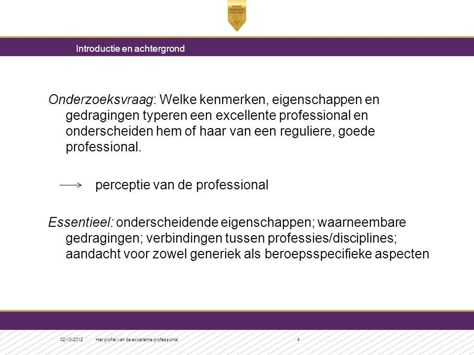 Onderzoeksvraag: Welke kenmerken, eigenschappen en gedragingen typeren een excellente professional en onderscheiden hem of haar van een reguliere, goe