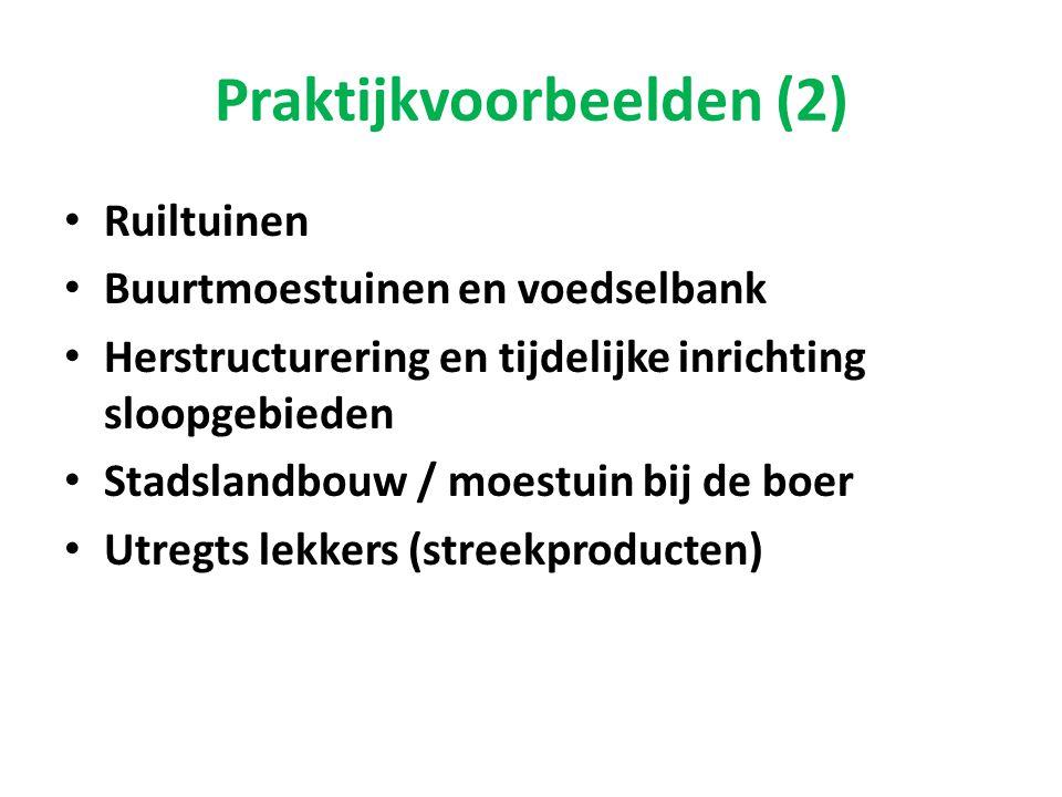 Praktijkvoorbeelden (2) • Ruiltuinen • Buurtmoestuinen en voedselbank • Herstructurering en tijdelijke inrichting sloopgebieden • Stadslandbouw / moes