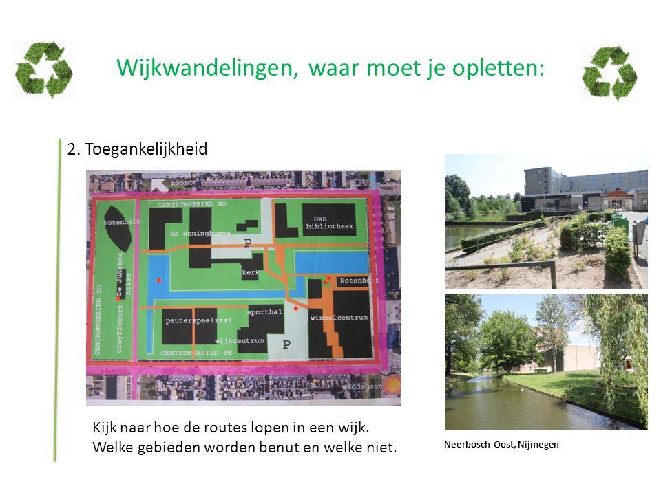Wijkwandelingen, waar moet je opletten: 2. Toegankelijkheid Kijk naar hoe de routes lopen in een wijk. Welke gebieden worden benut en welke niet. Neer