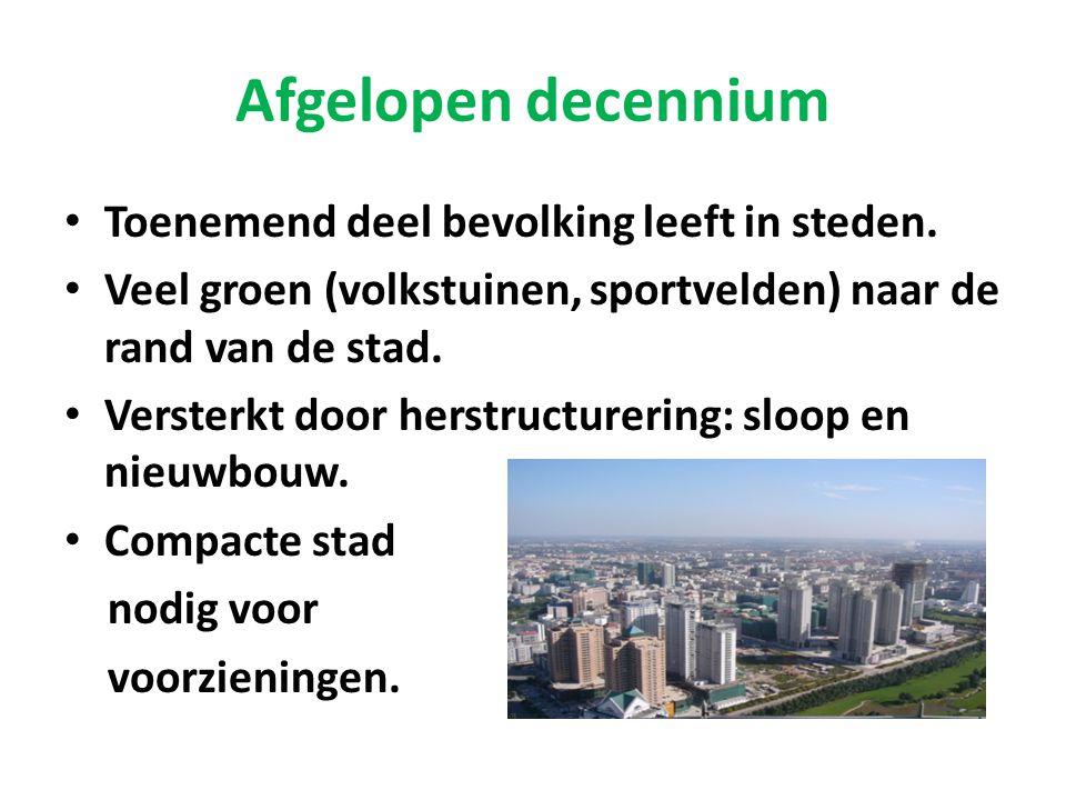 Afgelopen decennium • Toenemend deel bevolking leeft in steden. • Veel groen (volkstuinen, sportvelden) naar de rand van de stad. • Versterkt door her