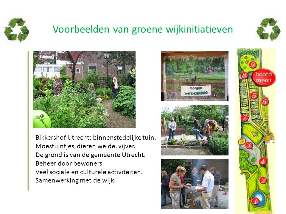 Voorbeelden van groene wijkinitiatieven Bikkershof Utrecht: binnenstedelijke tuin. Moestuintjes, dieren weide, vijver. De grond is van de gemeente Utr