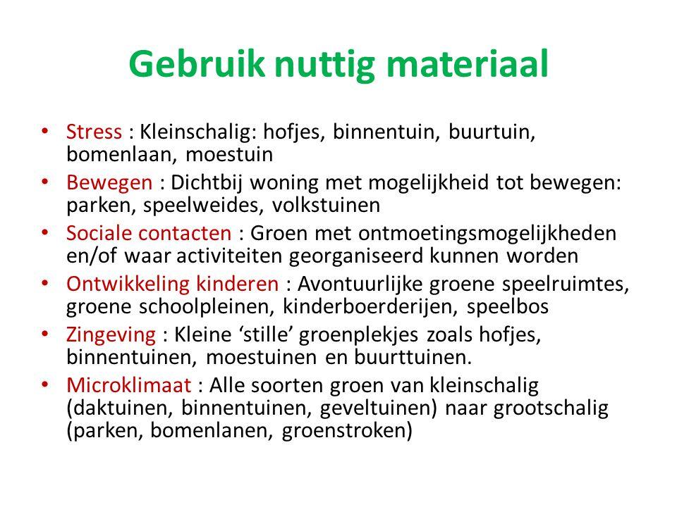 Gebruik nuttig materiaal • Stress : Kleinschalig: hofjes, binnentuin, buurtuin, bomenlaan, moestuin • Bewegen : Dichtbij woning met mogelijkheid tot b