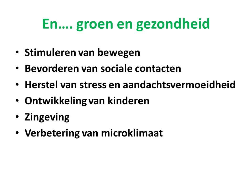En…. groen en gezondheid • Stimuleren van bewegen • Bevorderen van sociale contacten • Herstel van stress en aandachtsvermoeidheid • Ontwikkeling van