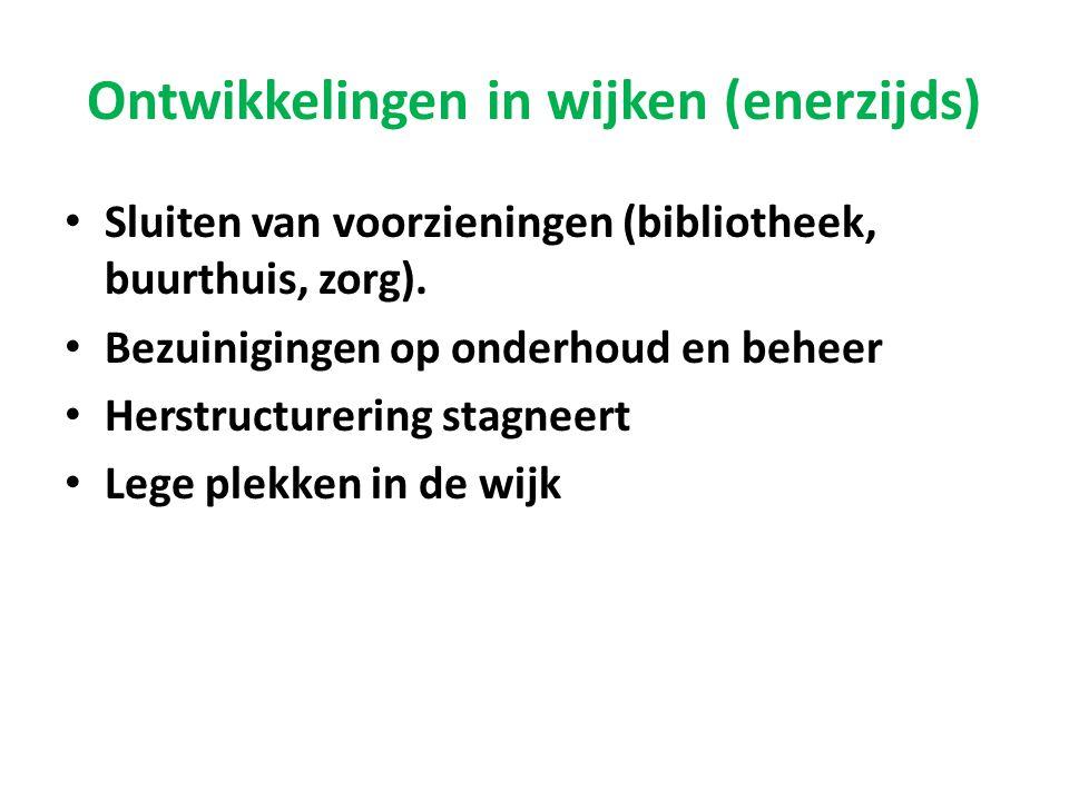 Ontwikkelingen in wijken (enerzijds) • Sluiten van voorzieningen (bibliotheek, buurthuis, zorg). • Bezuinigingen op onderhoud en beheer • Herstructure