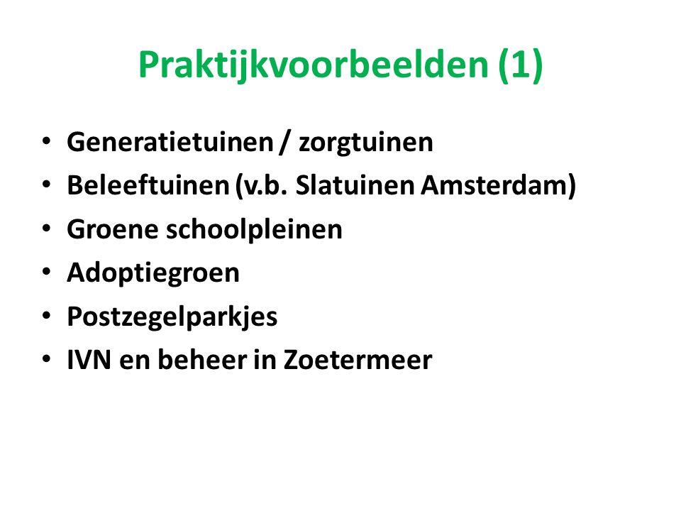 Praktijkvoorbeelden (1) • Generatietuinen / zorgtuinen • Beleeftuinen (v.b. Slatuinen Amsterdam) • Groene schoolpleinen • Adoptiegroen • Postzegelpark